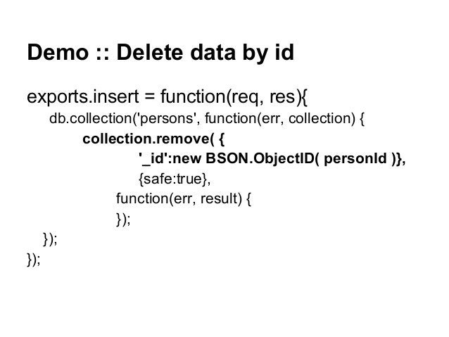 Demo :: Delete data by id exports.insert = function(req, res){ db.collection('persons', function(err, collection) { collec...