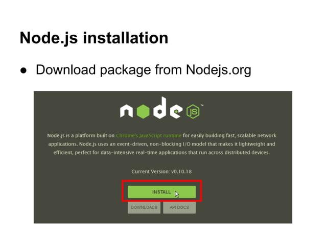 Node.js installation ● Download package from Nodejs.org
