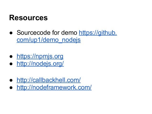 Resources ● Sourcecode for demo https://github. com/up1/demo_nodejs ● https://npmjs.org ● http://nodejs.org/ ● http://call...