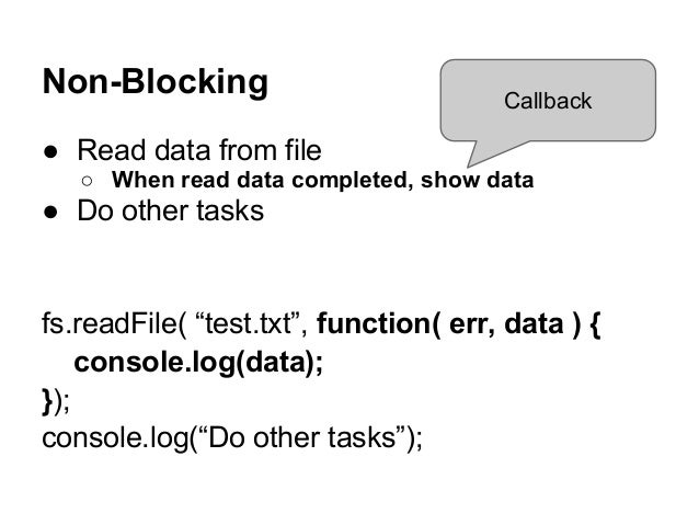 """Non-Blocking ● Read data from file ○ When read data completed, show data ● Do other tasks fs.readFile( """"test.txt"""", functio..."""