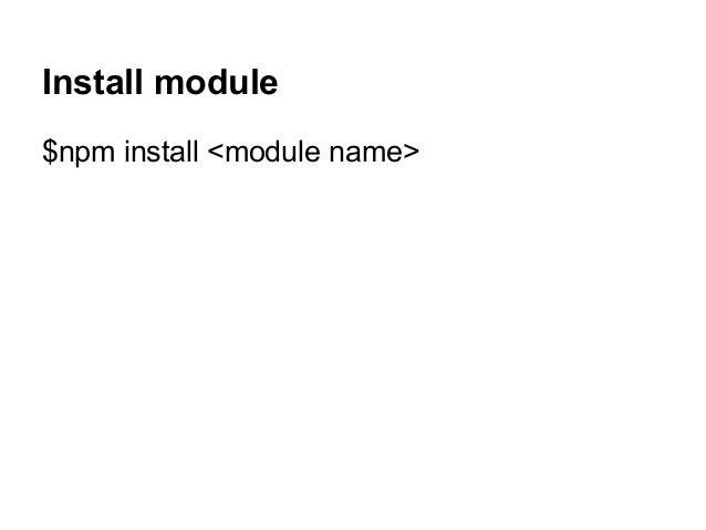 Install module $npm install <module name>