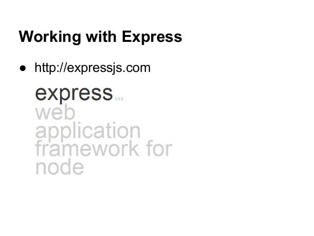 Working with Express ● http://expressjs.com