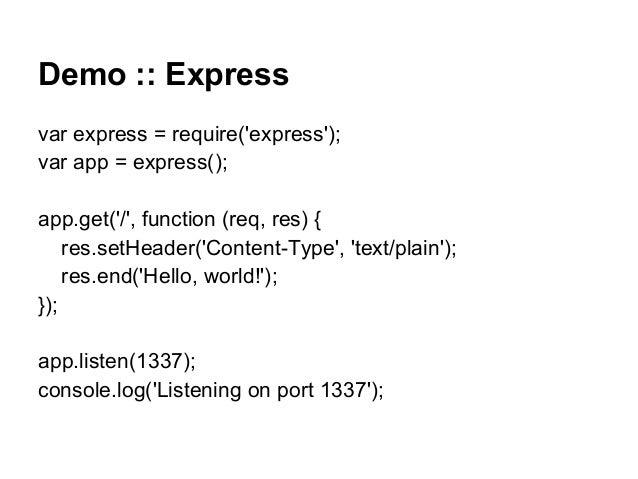 Demo :: Express var express = require('express'); var app = express(); app.get('/', function (req, res) { res.setHeader('C...