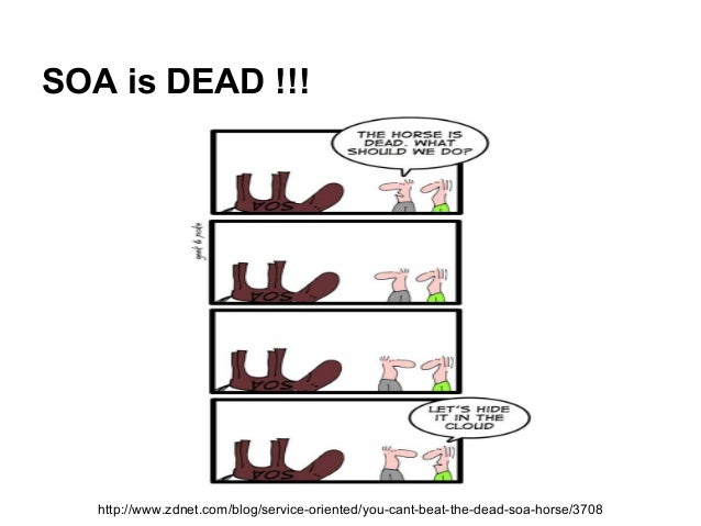 SOA is DEAD !!! http://www.zdnet.com/blog/service-oriented/you-cant-beat-the-dead-soa-horse/3708
