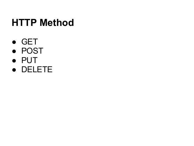HTTP Method ● GET ● POST ● PUT ● DELETE