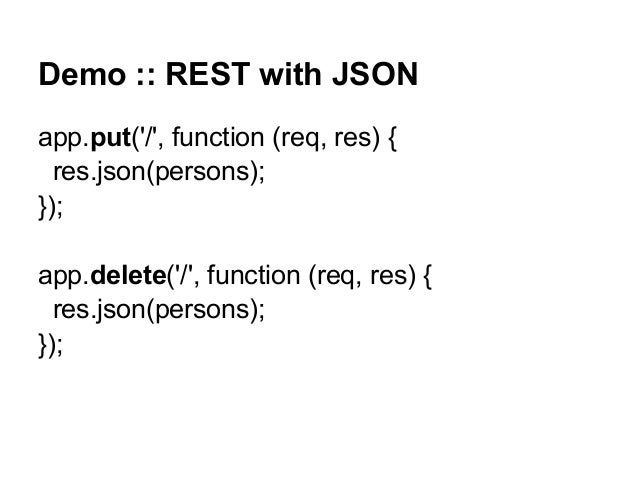 Demo :: REST with JSON app.put('/', function (req, res) { res.json(persons); }); app.delete('/', function (req, res) { res...