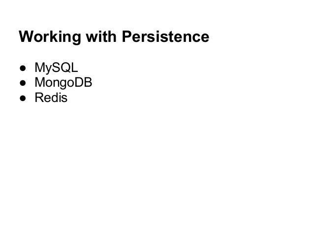 Working with Persistence ● MySQL ● MongoDB ● Redis