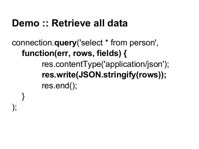 Demo :: Retrieve all data connection.query('select * from person', function(err, rows, fields) { res.contentType('applicat...