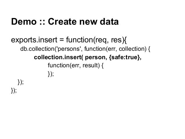 Demo :: Create new data exports.insert = function(req, res){ db.collection('persons', function(err, collection) { collecti...