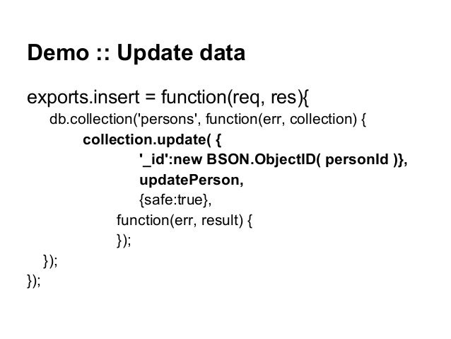 Demo :: Update data exports.insert = function(req, res){ db.collection('persons', function(err, collection) { collection.u...
