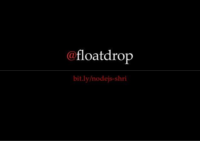 @floatdrop bit.ly/nodejs-‐‑shri