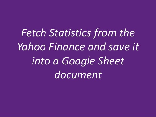 Fetch Statistics from the Yahoo Finance and save it into a Google Sheet document