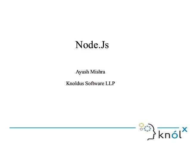 Node.JsNode.Js Ayush Mishra Knoldus Software LLP Ayush Mishra Knoldus Software LLP