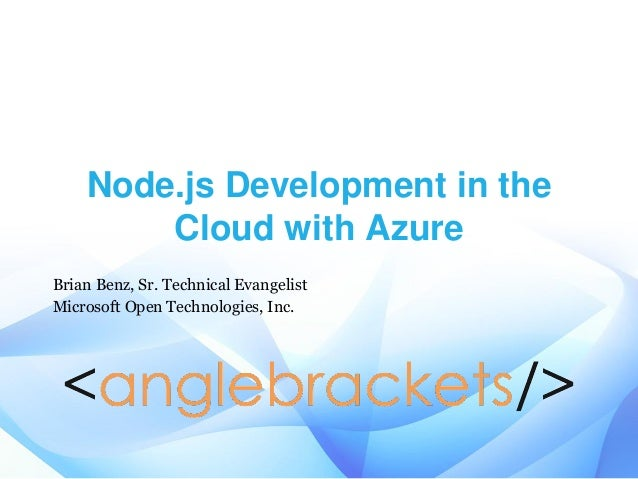 Node.js Development in the Cloud with Azure Brian Benz, Sr. Technical Evangelist Microsoft Open Technologies, Inc.