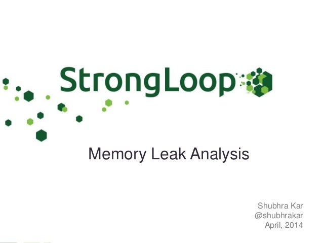 Shubhra Kar @shubhrakar April, 2014 Memory Leak Analysis