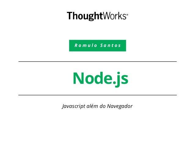Node.js Javascript além do Navegador R o m u l o S a n t o s