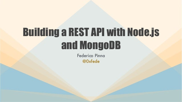 Building a REST API with Node.js and MongoDB Federico Pinna @0xfede