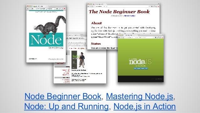 Node Beginner Book, Mastering Node.js,  Node: Up and Running, Node.js in Action