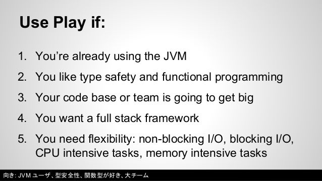 Don't use Play if:  1. You don't have time to master Play, Scala, and SBT  2. You hate functional programming or static ty...