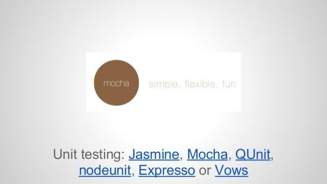 Unit testing: Jasmine, Mocha, QUnit,  nodeunit, Expresso or Vows
