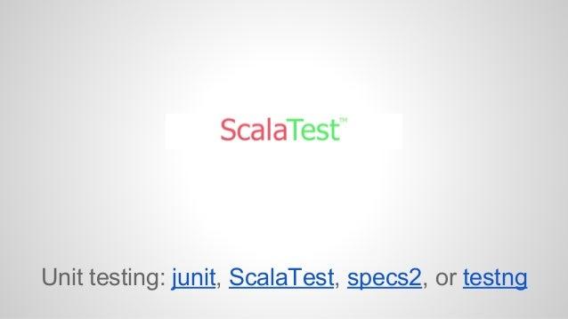 Unit testing: junit, ScalaTest, specs2, or testng