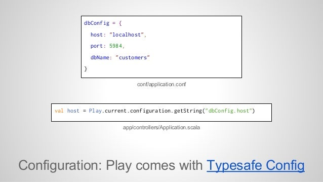 """dbConfig = {  host: """"localhost"""",  port: 5984,  dbName: """"customers""""  }  conf/application.conf  val host = Play.current.conf..."""
