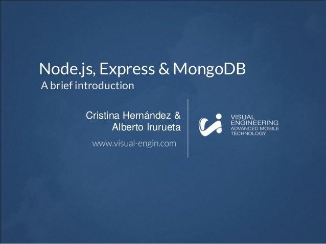 Node.js, Express & MongoDB A brief introduction Cristina Hernández & Alberto Irurueta