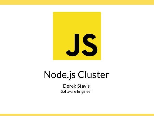 Globalcode – Open4education Node.js Cluster Derek Stavis Software Engineer