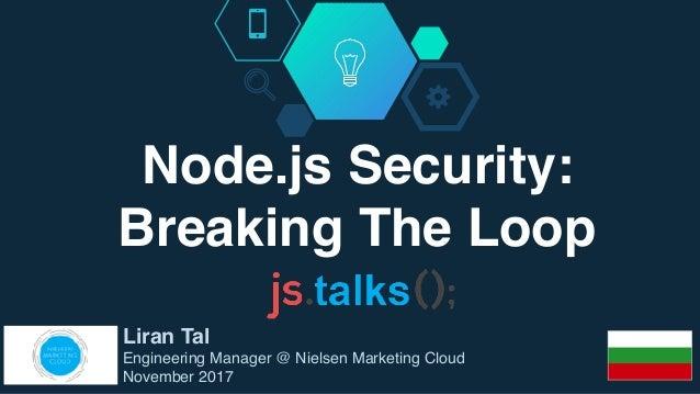 Node.js Security: Breaking The Loop Liran Tal Engineering Manager @ Nielsen Marketing Cloud November 2017