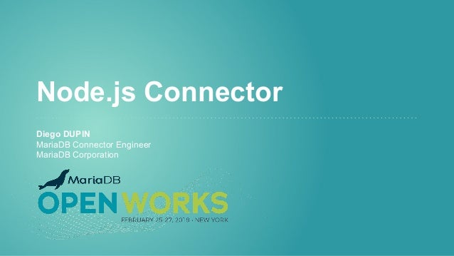 Node.js Connector Diego DUPIN MariaDB Connector Engineer MariaDB Corporation