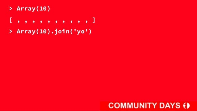 > Array(10)[ , , , , , , , , , , ]> Array(10).join(yo)yoyoyoyoyoyoyoyoyoyoyo> Array(10).join(yo + 1)yo1yo1yo1yo1yo1yo1yo1y...