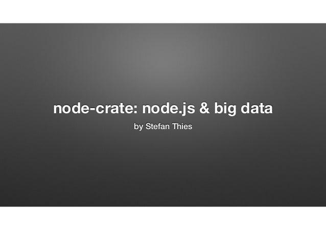 node-crate: node.js & big data by Stefan Thies