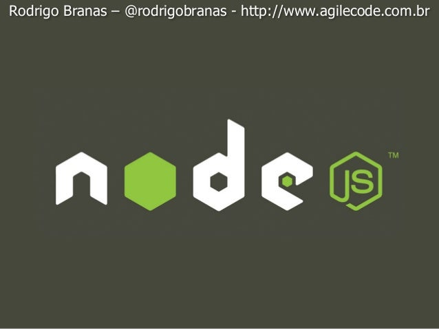 Rodrigo Branas – @rodrigobranas - http://www.agilecode.com.br
