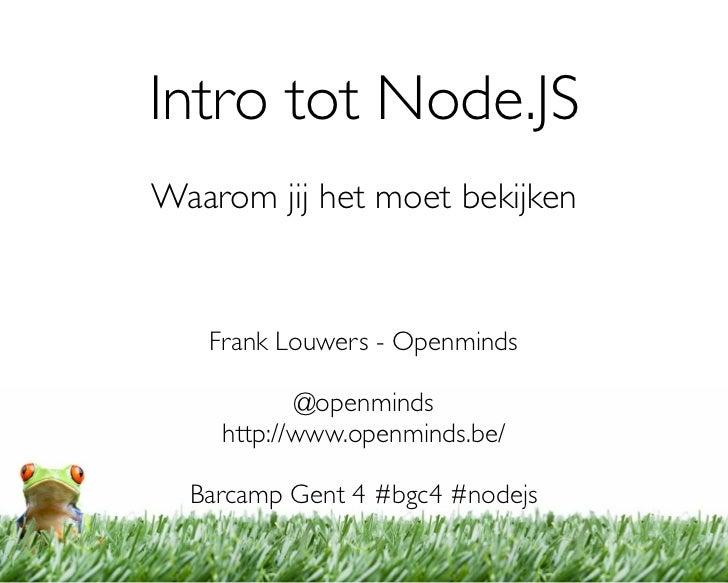 Intro tot Node.JSWaarom jij het moet bekijken   Frank Louwers - Openminds           @openminds    http://www.openminds.be/...