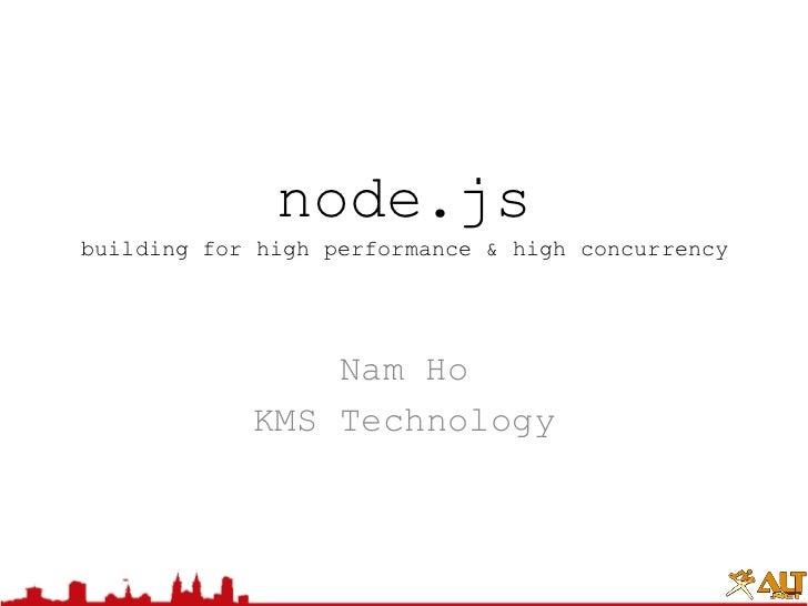 node.jsbuilding for high performance & high concurrency<br />Nam Ho<br />KMS Technology<br />