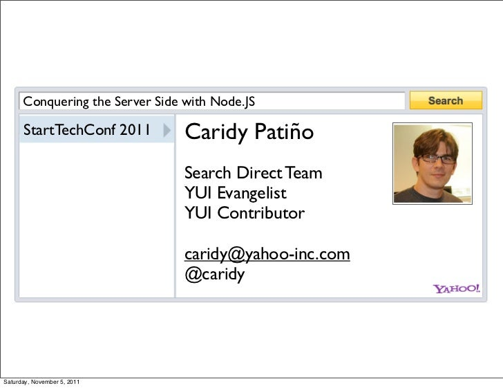 Conquering the Server Side with Node.JS      StartTechConf 2011         Caridy Patiño                                 Sear...