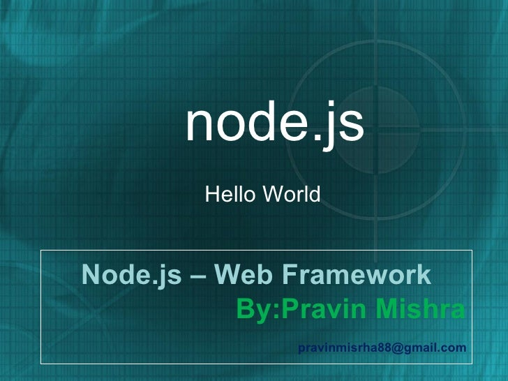 node.js        Hello WorldNode.js – Web Framework           By:Pravin Mishra                pravinmisrha88@gmail.com