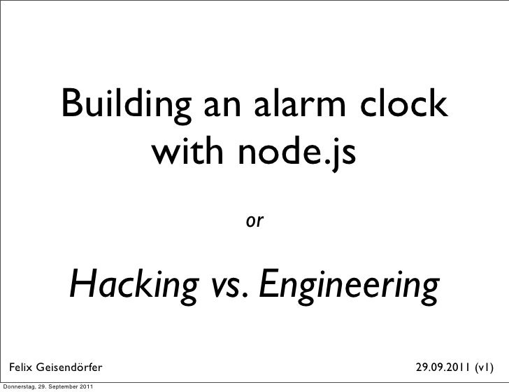 Building an alarm clock                         with node.js                                 or                     Hackin...