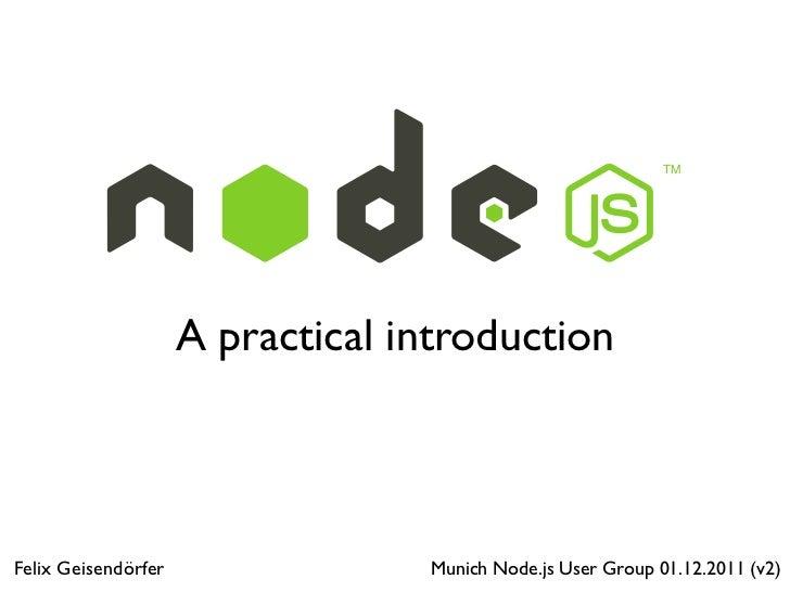 A practical introductionFelix Geisendörfer                Munich Node.js User Group 01.12.2011 (v2)
