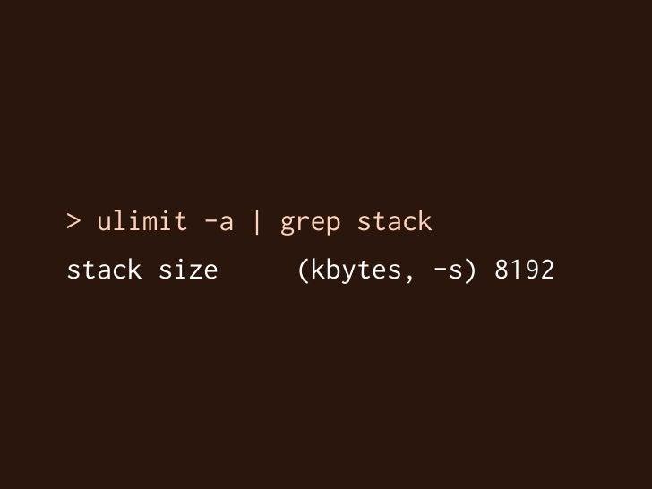 > ulimit -a | grep stack stack size     (kbytes, -s) 8192