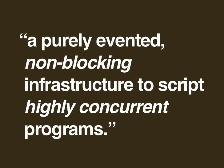 """""""a purely evented,  non-blocking  infrastructure to script  highly concurrent  programs."""""""