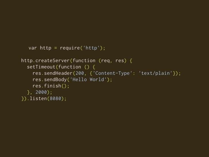 var http = require('http');  http.createServer(function (req, res) {   setTimeout(function () {     res.sendHeader(200, {'...