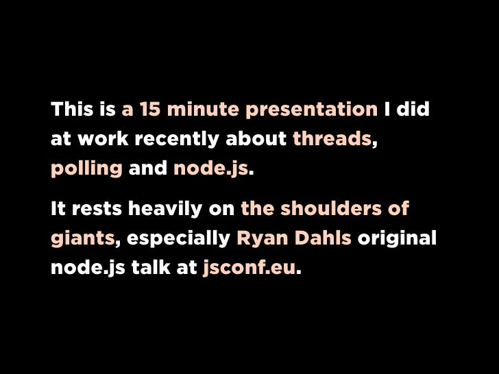 This is a 15 minute presentation I did at work recently about threads, polling and node.js.  It rests heavily on the shoul...