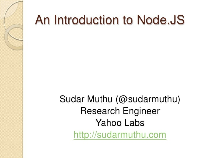An Introduction to Node.JS<br />Sudar Muthu (@sudarmuthu)<br />Research Engineer<br />Yahoo Labs<br />http://sudarmuthu.co...