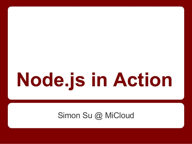 Node.js in ActionSimon Su @ MiCloud