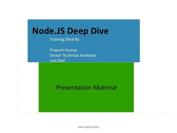 Node.JS Deep Dive       Training Deck By       Prasoon Kumar       Senior Technical Architect       Just Dial          Pre...