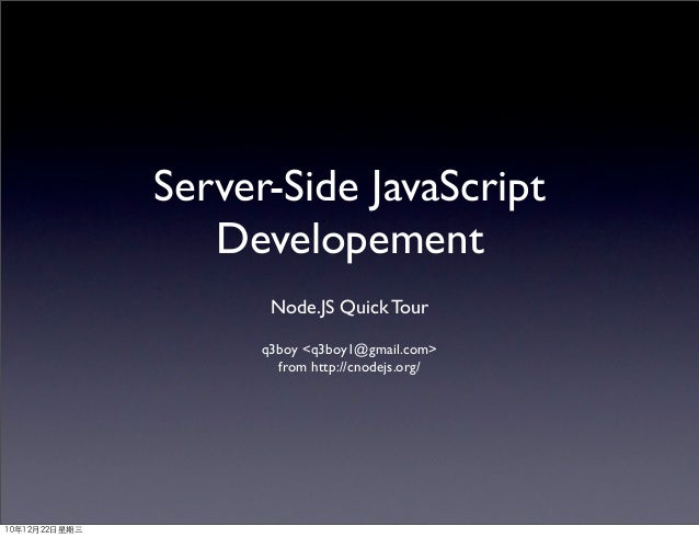 Server-Side JavaScript                  Developement                      Node.JS Quick Tour                     q3boy <q3...