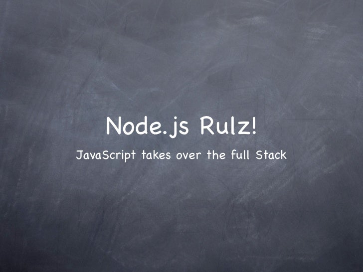 Node.js Rulz!JavaScript takes over the full Stack