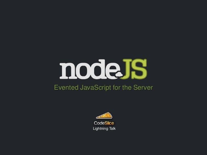 Evented JavaScript for the Server<br />Lightning Talk<br />