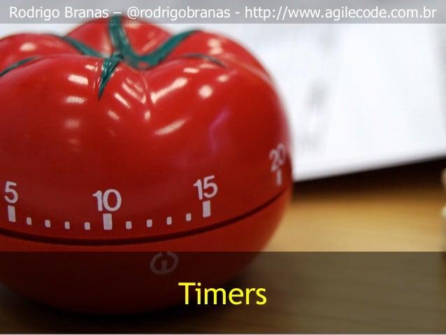 Rodrigo Branas – @rodrigobranas - http://www.agilecode.com.br Timers